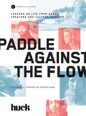 Paddle Against the Flow by Huck Magazine, a book of insights from some of the most inspiring people that Huck Magazine has spoken to over the years