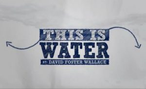 A title image for the This Is Water video from David Foster Wallace's Kenyon College commencement speech