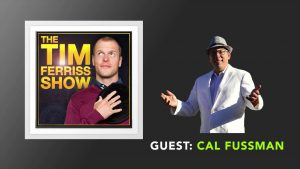 Episode 145 of the Tim Ferriss Podcast with Cal Fussman as a guest