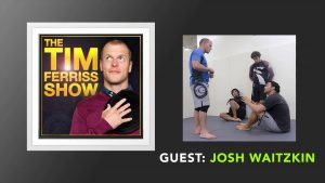 Episode 148 of the Tim Ferriss Podcast with Josh Waitzkin as a guest