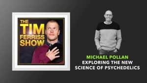 Episode 313 of the Tim Ferriss Podcast with Michael Pollan as a guest